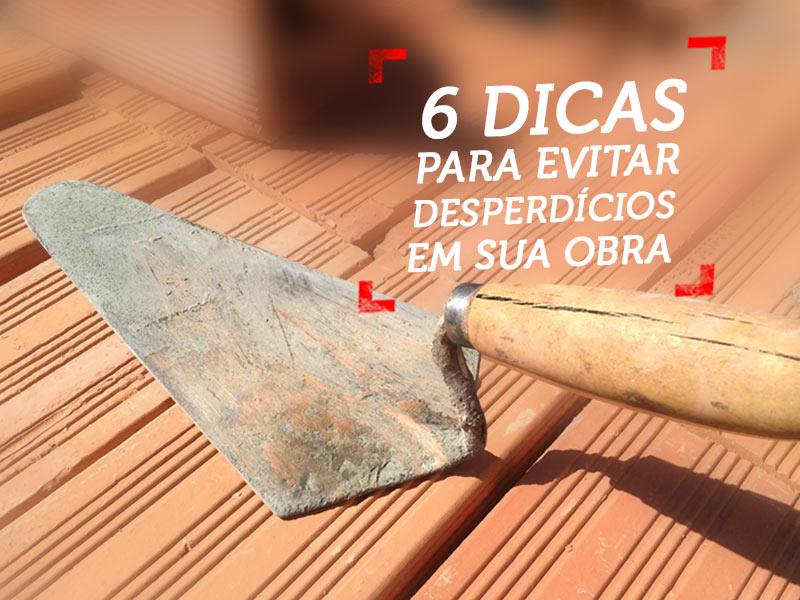 6 Dicas para Evitar Desperdícios em Obras